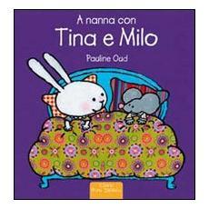 A nanna con Tina e Milo. Ediz. illustrata