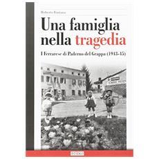 Una famiglia nella tragedia. I Ferrarese di Paderno del Grappa (1943-45)