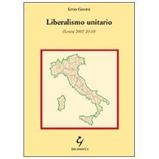 Liberalismo unitario (Scritti 2007-2010)