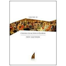 L'ateismo e la sua storia in Occidente. Vol. 3