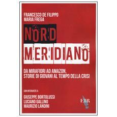 Nord Meridiano. Da Mirafiori ad Amazon, storie di giovani al tempo della crisi