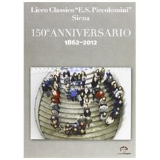 Liceo classico «E. S. Piccolomini» Siena. 150° anniversario 1862-2012