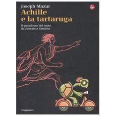 Achille e la tartaruga. Il paradosso del moto da Zenone a Einstein