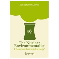 The nuclear environmentalist. Is there a green road nuclear energy?