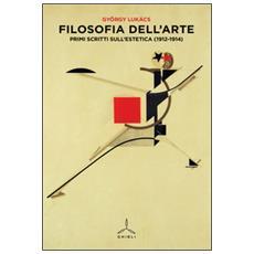 Filosofia dell'arte. Primi scritti sull'estetica (1912-1914)
