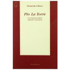 Pio La Torre. Una vita per la politica attraverso i documenti