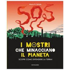 Marie G. Rohde - I Mostri Che Minacciano Il Pianeta. Scopri Come Difendere La Terra! Ediz. A Colori