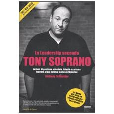 La leadership secondo Tony Soprano. Lezioni di gestione aziendale, fiducia e carisma ispirate al più celebre mafioso d'America