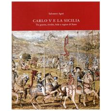 Carlo V e la Sicilia. Tra guerra, rivolte, fede e ragion di stato
