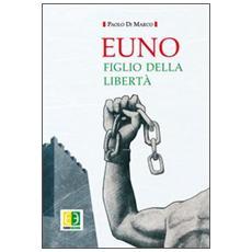 Euno. Figlio della libertà