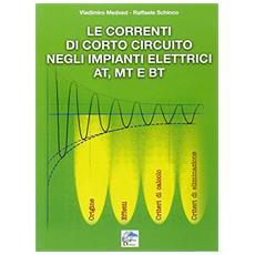 Le correnti di corto circuito negli impianti elettrici AT, MT e BT. Origine, effetti, criteri di calcolo, criteri di alimentazione