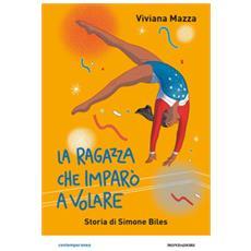 Viviana Mazza - La Ragazza Che Imparò A Volare. Storia Di Simone Biles