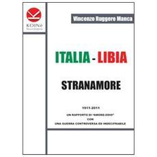 Italia-Libia. Stranamore. 1911-2011 un rapporto di «amore-odio» con una guerra controversa ed indecifrabile