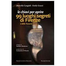 Le chiavi per aprire 99 luoghi segreti di Firenze e della Toscana