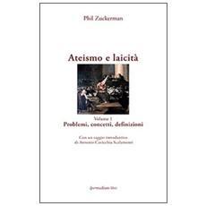 Ateismo e laicità. Vol. 1: Problemi, concetti, definizioni.