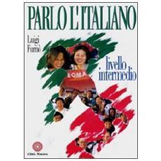 Parlo l'italiano. Livello intermedio. Con CD Audio