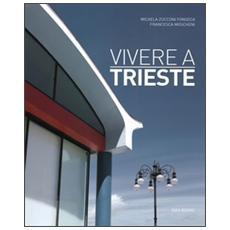 Vivere a Trieste. Ediz. italiana e inglese