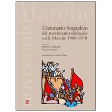 Dizionario bibiografico del movimento sindacale nelle Marche 1900-1970