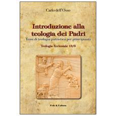 Introduzione alla teologia dei Padri. Temi di teologia patristica per principianti
