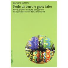 Perle di vetro e gioie false. Produzioni e cultura del gioiello non prezioso nell'Italia moderna