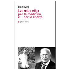 La mia vita per la medicina e. . . per la libertà