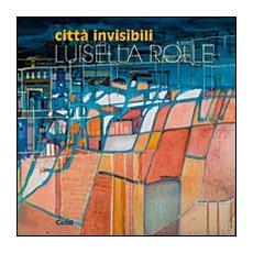 Città invisibili. Luisella Rolle