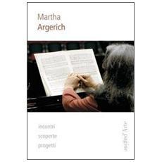 Martha Argerich. Incontri, scoperte, progetti