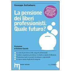 La pensione dei liberi professionisti. Quale futuro?