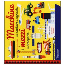 Macchine da cantiere e agricole & mezzi di trasporto. Ediz. a colori