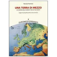Una terra di mezzo. Ai confini dell'Europa tra est ed ovest