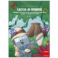 Caccia ai numeri. Attivit� su valore posizionale, composizione, scomposizione e calcolo con i numeri da 1 a 100. Vol. 1