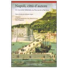Napoli, citt� d'autore. Un racconto letterario da Boccaccio a Saviano. Vol. 1