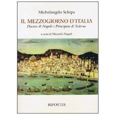Mezzogiorno d'Italia. Ducato di Napoli e Principato di Salerno (Il)