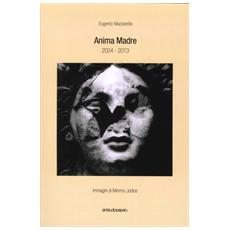 Anima madre 2004-2013
