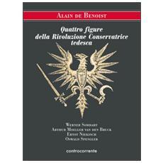 Quattro figure della Rivoluzione Conservatrice tedesca. Werner Sombart, Arthur Moeller van den Bruck, Ernst Niekisch, Oswald Spengler
