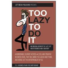 Too Lazy to do it. An unusual book about business and creativity