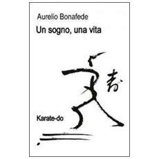Un sogno, una vita. Karate-Do
