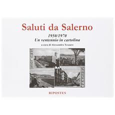Saluti da Salerno. 1950-1970 un ventennio in cartolina