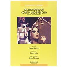 Valeria Moriconi come in uno specchio. Interviste-interventi 1957/2004