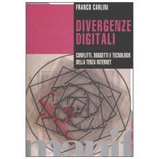 Divergenze digitali. Conflitti, soggetti e tecnologie della terza internet