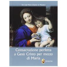 Consacrazione perfetta a Gesù Cristo per mezzo di Maria