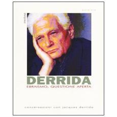 Ebraismo, questione aperta. Conversazioni con Jacques Derrida