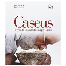 Caseus. Conoscere e gustare i formaggi italiani
