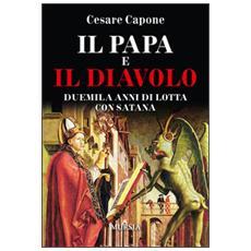 Il papa e il diavolo. Duemila anni di lotta con Satana