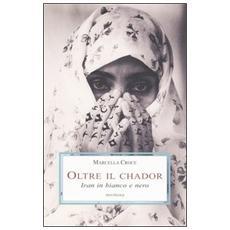 Oltre il Chador. Iran in bianco e nero