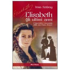 Elisabeth, gli ultimi anni. L'imperatrice raccontata dalla sua Dama d'onore