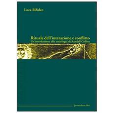 Rituale dell'interazione e conflitto. Un'introduzione alla sociologia di Randall Collins