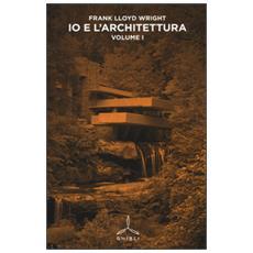 Io e l'architettura. Vol. 1