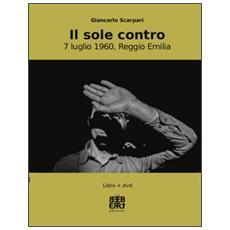 Il sole contro. 7 luglio 1960, Reggio Emilia. Con DVD