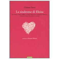 La sindrome di Eloisa. Da Ovidio a Henry Miller, da Emily Dickinson a Simone de Beauvoir: le lettere d'amore di scrittrici e scrittori